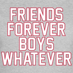Friends forever boys whatever T-shirts - Vrouwen T-shirt