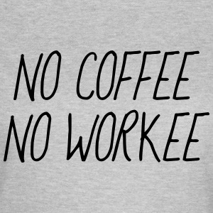 No coffee no workee T-Shirts - Frauen T-Shirt