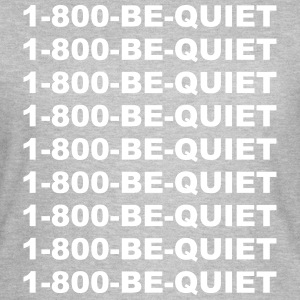 1-800-be-quiet T-shirts - T-shirt dam