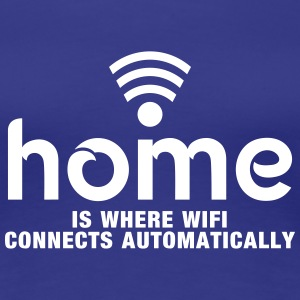 home is where the wifi connects automatically Tee shirts - T-shirt Premium Femme