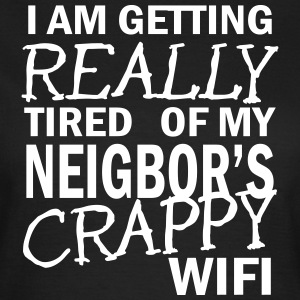 i am getting really tired of my neigbor's wifi  T-shirts - T-shirt dam