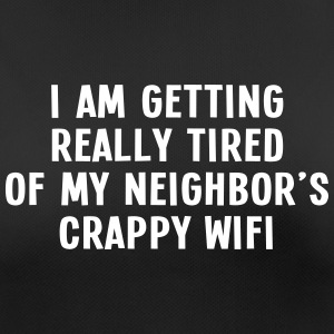 i am getting really tired of my neigbor's wifi III Ropa deportiva - Camiseta mujer transpirable
