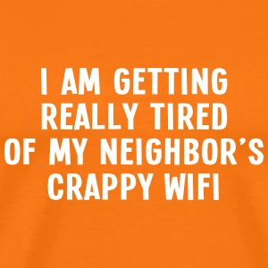 i am getting really tired of my neigbor's wifi III T-Shirts - Men's Premium T-Shirt
