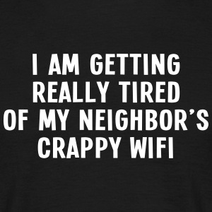 i am getting really tired of my neigbor's wifi III Tee shirts - T-shirt Homme