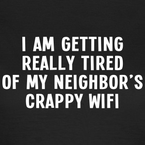 i am getting really tired of my neigbor's wifi III T-shirts - T-shirt dam