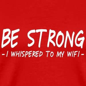 be strong i whispered ii Camisetas - Camiseta premium hombre