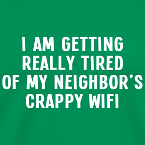 i am getting really tired of my neigbor's wifi III Camisetas - Camiseta premium hombre