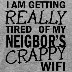i am getting really tired of my neigbor's wifi 2c Camisetas - Camiseta premium hombre