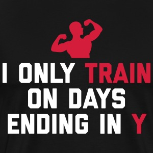 Train Days Ending Y Gym Quote T-Shirts - Men's Premium T-Shirt