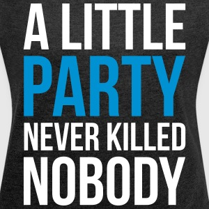 A Little Party Funny Quote T-shirts - T-shirt med upprullade ärmar dam
