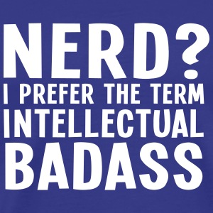 Nerd? I prefer the term intellectual badass II T-skjorter - Premium T-skjorte for menn