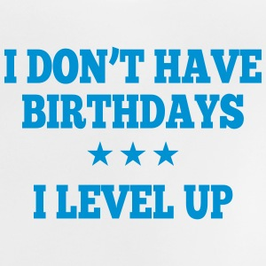 I don't have birthday's I level up II Baby Shirts  - Baby T-Shirt