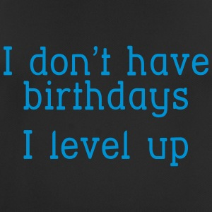 I don't have birthday's I level up I T-shirts - mannen T-shirt ademend