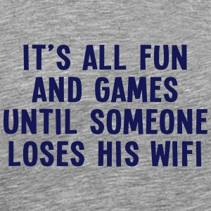 it's all fun and games until... wifi I 1c T-Shirts - Men's Premium T-Shirt