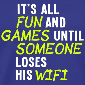 it's all fun and games until... wifi ii 2c T-Shirts - Men's Premium T-Shirt