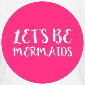 Let's Be Mermaids Funny Quote T-shirts - Vrouwen T-shirt