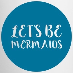 Let's Be Mermaids Funny Quote Mugs & Drinkware - Mug