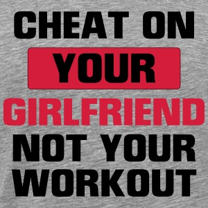 CHEAT YOUR GIRLFRIEND BUT NOT DURING TRAINING! T-Shirts - Men's Premium T-Shirt
