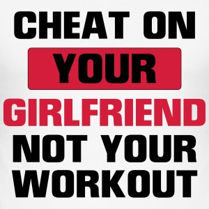 CHEAT YOUR GIRLFRIEND BUT NOT DURING TRAINING! T-Shirts - Men's Slim Fit T-Shirt