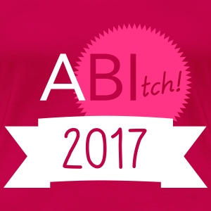 ABItch 2017 T-Shirts - Frauen Premium T-Shirt