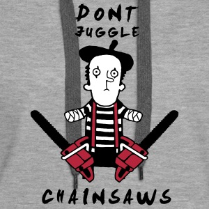Juggle never with chainsaws Hoodies & Sweatshirts - Women's Premium Hoodie