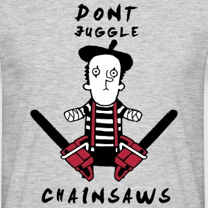 Juggle never with chainsaws T-Shirts - Men's T-Shirt