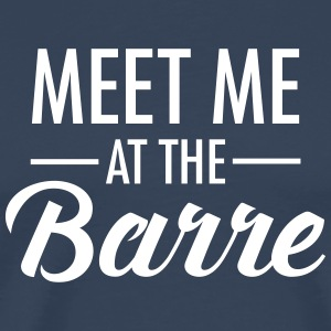 Meet Me At The Barre T-Shirts - Männer Premium T-Shirt