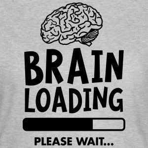 Brain Loading - Please Wait Magliette - Maglietta da donna