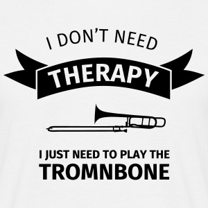 I don't need therapy I just need to play the tromb Camisetas - Camiseta hombre