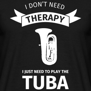I don't need therapy I just need to play the tuba Camisetas - Camiseta hombre