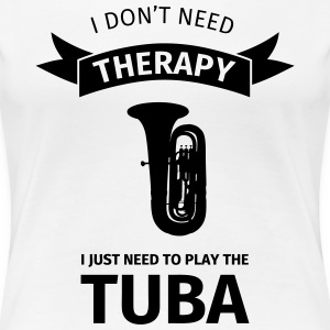 I don't need therapy I just need to play the tuba T-Shirts - Frauen Premium T-Shirt