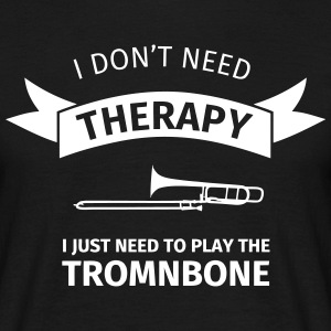 I don't need therapy I just need to play the tromb T-shirts - Mannen T-shirt