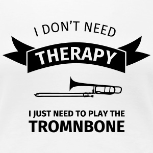 I don't need therapy I just need to play the tromb T-shirts - Premium-T-shirt dam