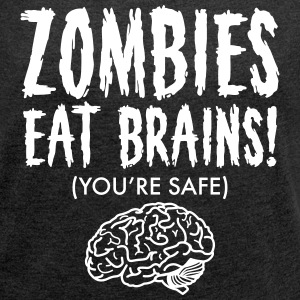 Zombies Eat Brains (You're Save) T-Shirts - Frauen T-Shirt mit gerollten Ärmeln