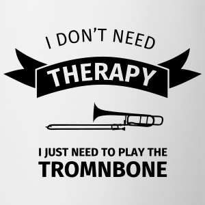 I don't need therapy I just need to play the tromb Bouteilles et Tasses - Tasse