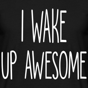 I Wake Up Awesome T-Shirts - Men's T-Shirt