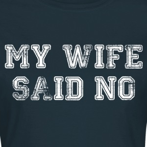My Wife Said No T-Shirts - Women's T-Shirt