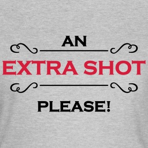 An extra shot please Tee shirts - T-shirt Femme