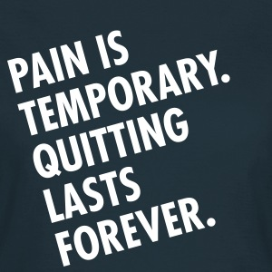 Pain Is Temporary - Quitting Lasts Forever. T-Shirts - Frauen T-Shirt