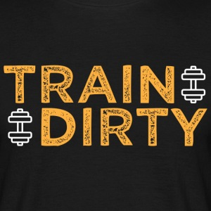 Train Dirty - Men's T-Shirt