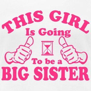 This Girl Is Going To Be A Big Sister T-Shirts - Women's Premium T-Shirt