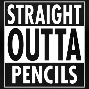 Straight Outta Pencils T-shirts - Premium-T-shirt dam