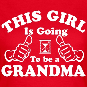 This Girl Is Going To Be A Grandma T-Shirts - Women's T-Shirt