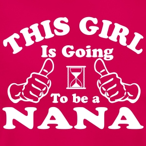 This Girl Is Going To Be A Nana T-Shirts - Women's T-Shirt