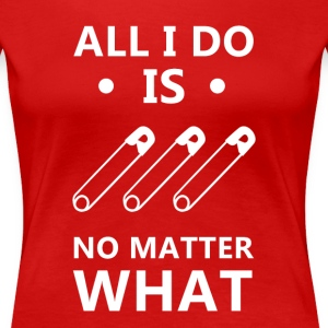 All I do is pin No matter what Wrestling T Shirt T-Shirts - Women's Premium T-Shirt