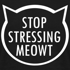 Stop Stressing Meowt T-Shirts - Men's T-Shirt