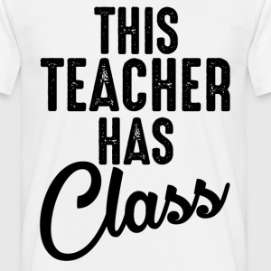 This Teacher Has Class T-Shirts - Men's T-Shirt