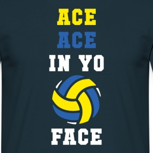 Ace ace in yo face Volleyball T Shirt T-Shirts - Men's T-Shirt