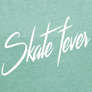 skate fever T-Shirts - Women's T-shirt with rolled up sleeves