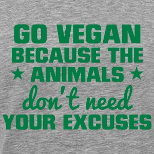 GO VEGAN - ANIMALS NEED NO EXCUSES! T-Shirts - Men's Premium T-Shirt